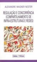 Regulação e Concorrência: Compartilhamento de Infra-estruturas e Redes